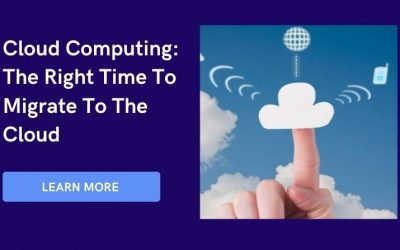 Cloud Computing: The Right Time To Migrate To The Cloud