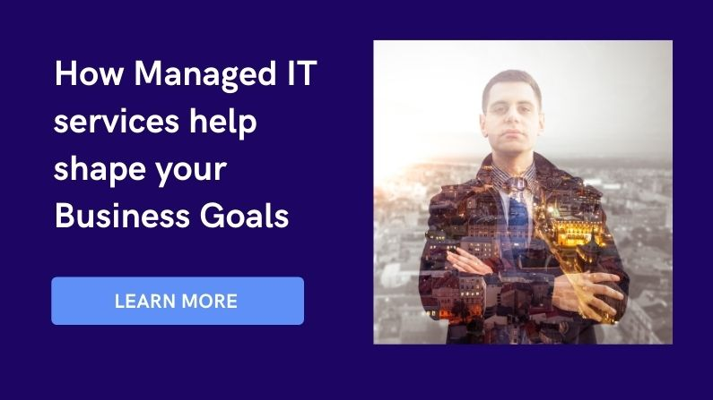 How Managed IT services help shape your Business Goals